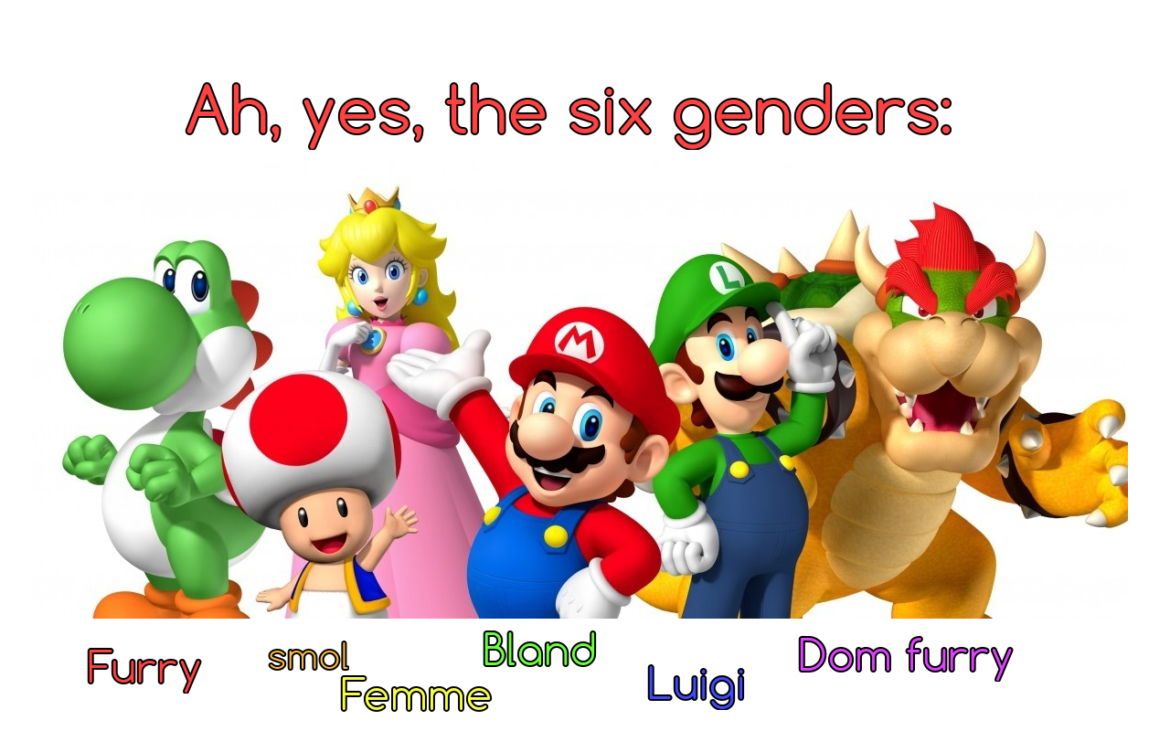 The six genders, illustrated by Super Mario characters: furry (Yoshi),     smol (Toad), femme (Princess Peach), bland (Mario), Luigi (Luigi), and dom     furry (Bowser)
